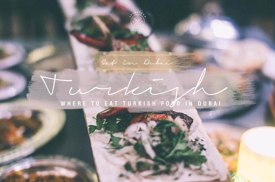 AdventureFaktory - Where to eat Turkish food in Dubai