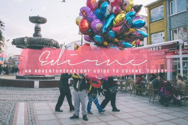 AdventureFaktory Guide to Edirne