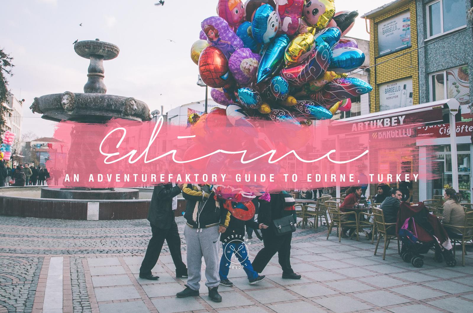 AdventureFaktory Guide to Edirne